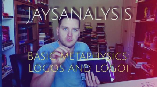JaysAnalysis: Basic Metaphysics – Logos and Logoi (Half)